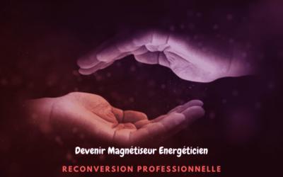 Devenir magnétiseur : comment réussir sa reconversion professionnelle en devenant  un magnétiseur énergeticien professionnel reconnu ?