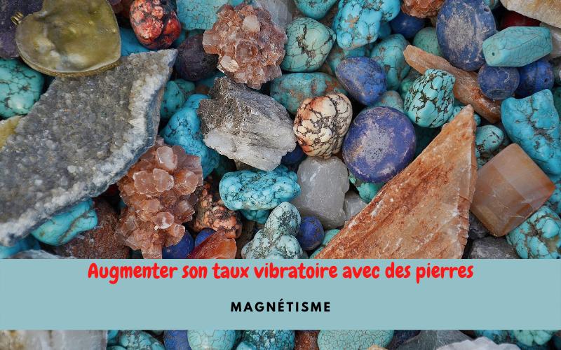 10 Pierres pour augmenter le taux vibratoire et la protection des magnétiseurs